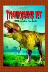 Tyrannosaurus Rex: 100 Illustrated Fun Facts