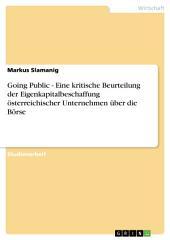 Going Public - Eine kritische Beurteilung der Eigenkapitalbeschaffung österreichischer Unternehmen über die Börse