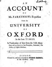 An Account of Mr. Parkinson's Expulsion from the University of Oxford in the Late Times: In Vindication of Him from the False Aspersions Cast on Him in a Late Pamphlet, Entitled, The History of Passive Obedience