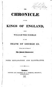 The Chronicle of the Kings of England, from William the Norman to the Death of George III.: Written After the Manner of the Jewish Historians: with Notes Explanatory and Illustrative