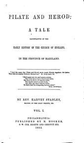 Pilate and Herod: A Tale Illustrative of the Early History of the Church of England, in the Province of Maryland ...