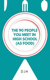 THE 90 PEOPLE YOU MEET IN HIGH SCHOOL (AS FOOD)