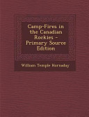 Camp-Fires in the Canadian Rockies - Primary Source Edition