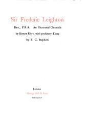 Sir Frederic Leighton, Bart., P.R.A.: An Illustrated Chronicle