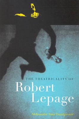 Theatricality of Robert Lepage PDF