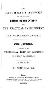 The Watchman's Answer to the Question What of the Night? And the Practical Improvement of the Watchman's Answer. Two Sermons [on Isai. Xxi. 11, 12, and 1 Chron. Xii. 32]. ... A New Edition