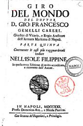 Giro del mondo del dottor d. Gio. Francesco Gemelli Careri ... Parte prima (-sesta): Parte quinta contenente le cose piu ragguardevoli vedute nell'Isole Filippine, Volume 5