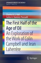 The First Half of the Age of Oil: An Exploration of the Work of Colin Campbell and Jean Laherrère