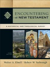 Encountering the New Testament (Encountering Biblical Studies): A Historical and Theological Survey, Edition 3
