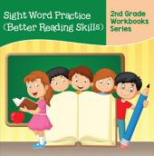 Sight Word Practice (Better Reading Skills) : 2nd Grade Workbooks Series