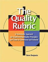 The Quality Rubric: A Systematic Approach for Implementing Quality Principles and Tools in Classrooms and Schools