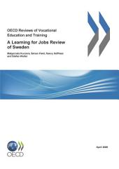 OECD Reviews of Vocational Education and Training OECD Reviews of Vocational Education and Training: A Learning for Jobs Review of Sweden 2008