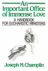An Important Office of Immense Love: A Handbook for Eucharistic Ministers
