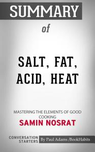 Summary of Salt  Fat  Acid  Heat  Mastering the Elements of     Book