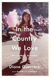 In the Country We Love: My Family Divided