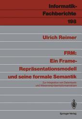 FRM: Ein Frame-Repräsentationsmodell und seine formale Semantik: Zur Integration von Datenbank- und Wissensrepräsentationsansätzen