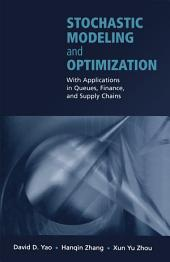 Stochastic Modeling and Optimization: With Applications in Queues, Finance, and Supply Chains