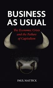 Business as Usual: The Economic Crisis and the Failure of Capitalism