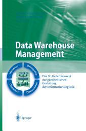 Data Warehouse Management: Das St. Galler Konzept zur ganzheitlichen Gestaltung der Informationslogistik