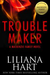 Trouble Maker: A MacKenzie Family Novel