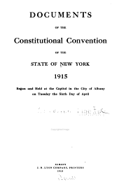 Documents of the Constitutional Convention of the State of New York, 1915: Begun and Held at the Capitol in the City of Albany on Tuesday the Sixth Day of April, Issues 1-54