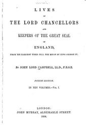 Lives of the Lord Chancellors and Keepers of the Great Seal of England: From the Earliest Times Till the Reign of King George IV, Volume 1