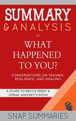 Summary & Analysis of What Happened to You?