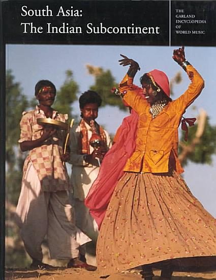 The Garland Encyclopedia of World Music  South Asia   the Indian subcontinent PDF