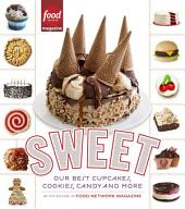 Sweet: Our Best Cupcakes, Cookies, Candy, and More