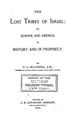 The Lost Tribes of Israel  Or  Europe and America in History and in Prophecy