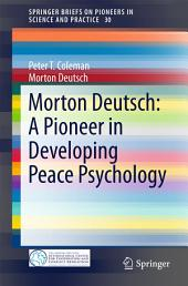 Morton Deutsch: A Pioneer in Developing Peace Psychology