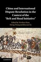China and International Dispute Resolution in the Context of the  Belt and Road Initiative  PDF