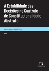 A Estabilidade das Decisões no Controle de Constitucionalidade Abstrato