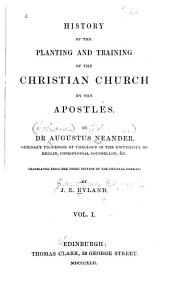 History of the Planting and Training of the Christian Church: By the Apostles, Volume 1