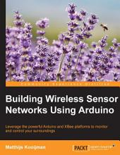 Building Wireless Sensor Networks Using Arduino