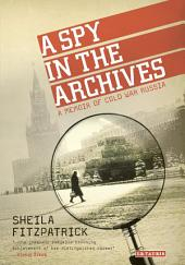 A Spy in the Archives: A Memoir of Cold War Russia