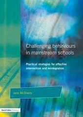 Challenging Behaviour in Mainstream Schools: Practical Strategies for Effective Intervention and Reintegration