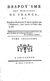Despotisme Des Ministres De France, Ou Exposition des principes & moyens employés par l'Aristocratie, pour mettre la France dans les fers: Volume3