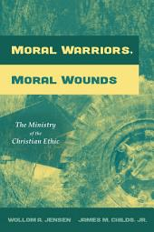 Moral Warriors, Moral Wounds: The Ministry of the Christian Ethic