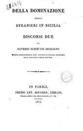 Della dominazione degli stranieri in Sicilia discorsi due di Saverio Scrofani siciliano membro corrispondente dell'Istituto di Francia accademia delle iscrizioni e delle lettere