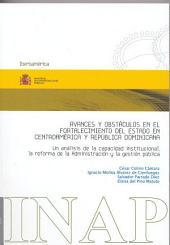 Avances y obstáculos en el fortalecimiento del Estado en Centroamérica y República Dominicana: Un análisis de la capacidad institucional : la reforma de la administración y la gestión pública