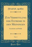 Zur Vermittlung Der Extreme in Den Meiningen, Vol. 1: Geschichte Und Politik (Classic Reprint)
