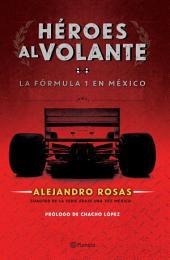 Héroes al volante: La F1 en México