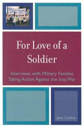 For Love of a Soldier: Interviews with Military Families Taking Action Against the Iraq War
