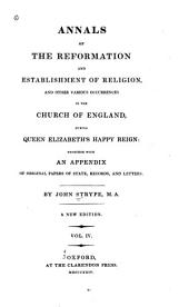 Annals of the reformation and establishment of religion, and other various occurrences in the Church of England: Compiled out of papers of the state, etc, Volume 4