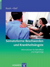 Ratgeber Somatoforme Beschwerden und Krankheitsängste: Informationen für Betroffene und Angehörige