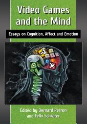 Video Games and the Mind: Essays on Cognition, Affect and Emotion
