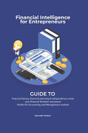Financial Intelligence for Entrepreneurs - Guide to Financial Literacy, Financial Planning & Independence Create Your Financial Freedom and Peace ! Perfect for Accounting and Management Markets