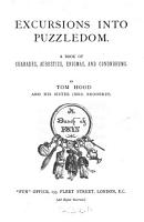 Excursions into puzzledom  a book of charades  acrostics  enigmas  conundrums   c   by T  Hood and his sister  F F  Broderip   PDF