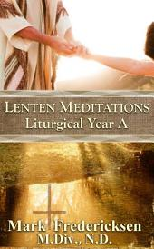 Lenten Meditations (Liturgical Year A)